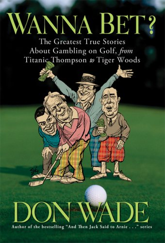9781560258995: Wanna Bet?: The Greatest True Stories About Gambling on Golf, from Titanic Thompson to Tiger Woods