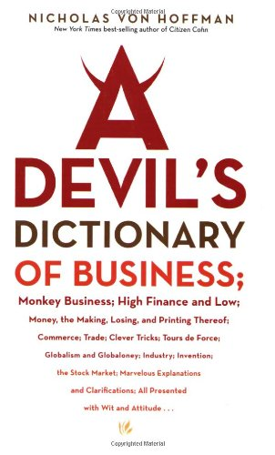 9781560259060: A Devil's Dictionary of Business: Monkey Business; High Finance and Low; Money, the Making, Losing, and Printing Thereof; Commerce; Trade; Cleve