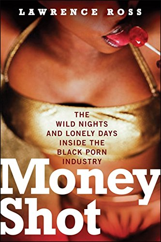 9781560259138: Money Shot: The Wild Nights and Lonely Days Inside the Black Porn Industry
