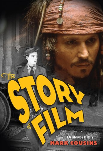 The Story of Film: A Worldwide History: Cousins, Mark