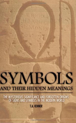 9781560259497: Symbols and Their Hidden Meanings: The Mysterious Significance and Forgotten Origins of Signs and Symbols in the Modern World