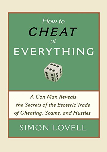 9781560259732: How to Cheat at Everything: A Con Man Reveals the Secrets of the Esoteric Trade of Cheating, Scams, and Hustles