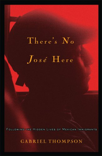 9781560259787: There's No Jose Here: Following the Hidden Lives of Mexican Immigrants
