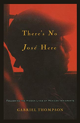9781560259909: There's No Jose Here: Following the Hidden Lives of Mexican Immigrants