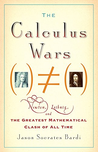 Calculus Wars Newton Leibniz & the Greatest Mathematical Clash of All Time