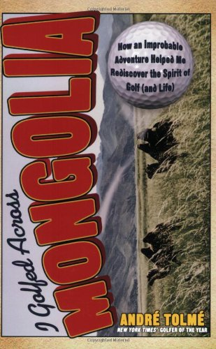 9781560259930: I Golfed Across Mongolia: How an Improbable Adventure Helped Me Rediscover the Spirit of Golf (and Life)
