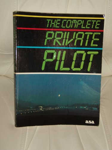 9781560270997: The Complete Private Pilot (Complete Pilot Series)