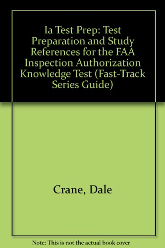 9781560272762: Ia Test Prep: Test Preparation and Study References for the FAA Inspection Authorization Knowledge Test (Fast-Track Series Guide)