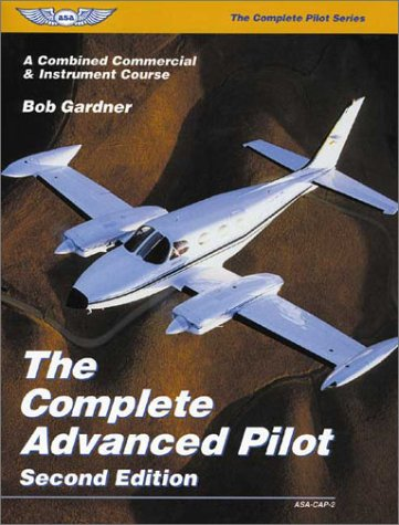 9781560273202: The Complete Advanced Pilot: A Combined Commercial & Instrument Course (The Complete Pilot series)