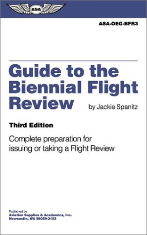 Guide to the Biennial Flight Review: Complete Preparation for Issuing or Taking a Flight Review: ...