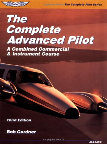 9781560274599: The Complete Advanced Pilot: A Combined Commercial & Instrument Course