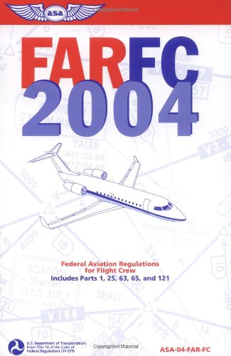 FAR/FC 2004: Federal Aviation Regulations for Flight Crew (FAR series): Federal Aviation ...