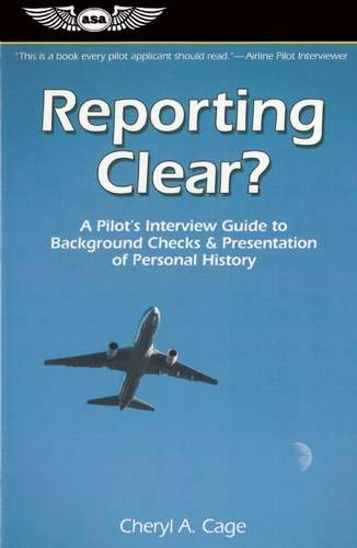 Reporting Clear?: A Pilot's Interview Guide to Background Checks & Presentation of ...