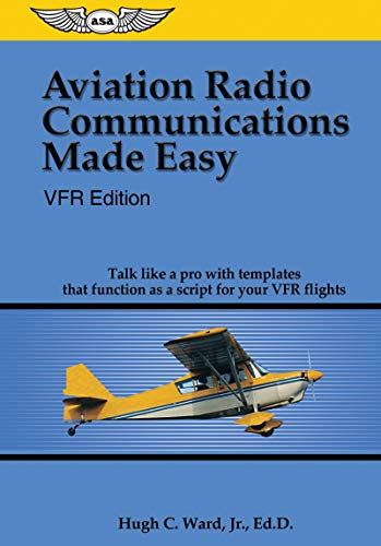 Aviation Radio Communications Made Easy: VFR Edition: Talk Like a Pro with Templates That Function ...
