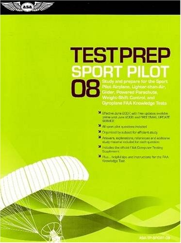 9781560276609: Sport Pilot Test Prep 2008: Study and Prepare for the Sport Pilot Airplane, Lighter-Than-Air, Glider, Powered Parachute, Weight-Shift Control and Gyroplane FAA Knowledge Tests (Test Prep series)