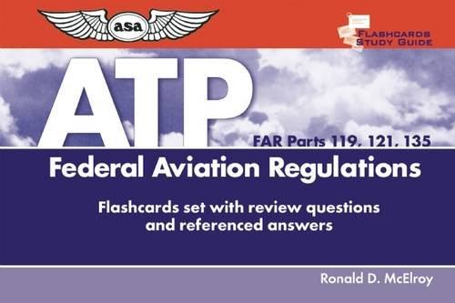 Flashcards for Airline Transport Pilots (FAR Parts 119, 121, 135): Federal Aviation Regulations ...