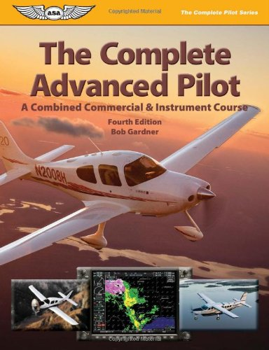 9781560277187: The Complete Advanced Pilot: A Combined Commercial & Instrument Course (The Complete Pilot series)