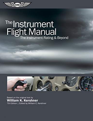 The Instrument Flight Manual: The Instrument Rating & Beyond (The Flight Manuals Series): ...