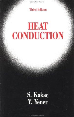 Heat Conduction, Third Edition: Kakac, Sadik