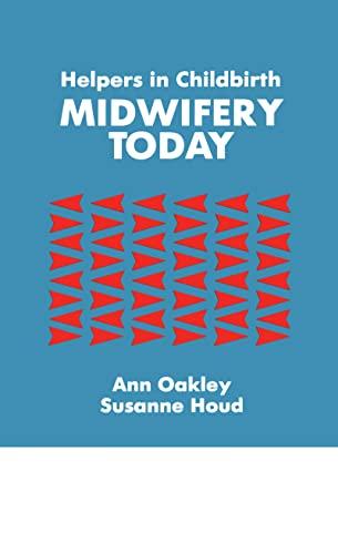 Helpers in Childbirth: Midwifery Today: Oakley, Ann;Houd, Susanne