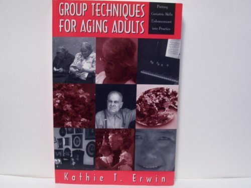 9781560324409: Group Techniques for Aging Adults: Putting Geriatric Skills Enhancement into Practice