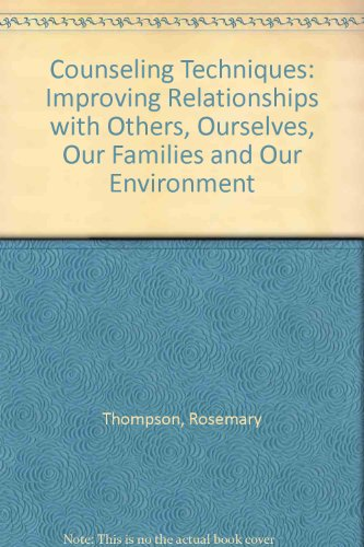9781560324881: Counseling Techniques: Improving Relationships with Others, Ourselves, Our Families, and Our Environment