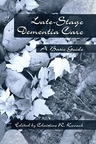 Late-Stage Dementia Care: A Basic Guide: Kovach, C. R.
