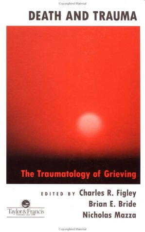 9781560325253: Death And Trauma: The Traumatology Of Grieving (Series in Trauma and Loss)