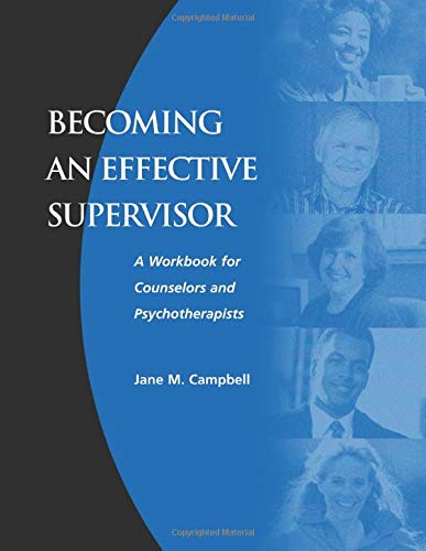 Becoming an Effective Supervisor: A Workbook for: Campbell, Jane