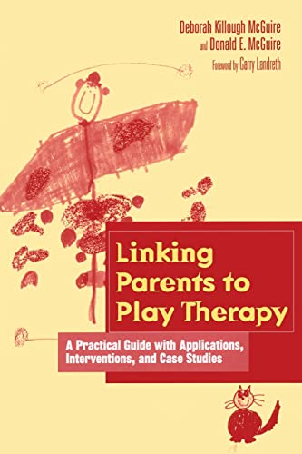 9781560328599: Linking Parents to Play Therapy: A Practical Guide with Applications, Interventions, and Case Studies (Essential Resource Library)