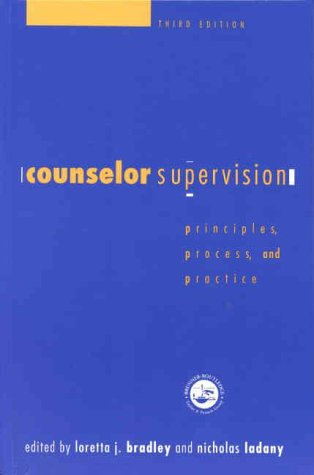 Counselor Supervision: Principles, Process and Practice (Accelerated: Loretta Bradley, Nicholas