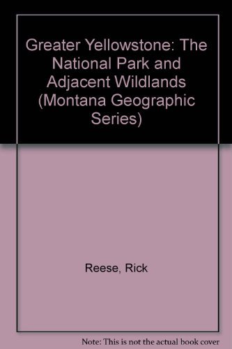 9781560370048: Greater Yellowstone: The National Park and Adjacent Wildlands (Montana Geographic Series)