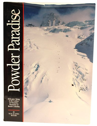 Powder Paradise: Helicopter Skiing in The Cariboo & Monashee Mountains of British Columbia: ...