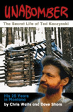 UNABOMBER: THE SECRET LIFE OF TED KACZYNSKI (HIS 25 YEARS IN MONTANA)