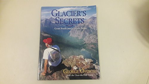 Glacier's Secrets: Goat Trails and Grizzly Tales: Ostrom, George