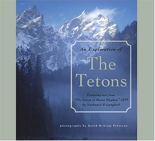 9781560373032: Exploration of the Tetons: Featuring Text From ''The Ascent of Mount Hayden,'' 1875 by Nathaniel P. Langford