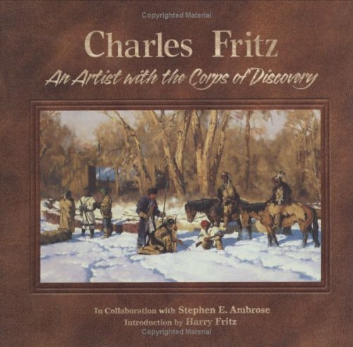 CHARLES FRITZ An Artist with the Corps of Discovery