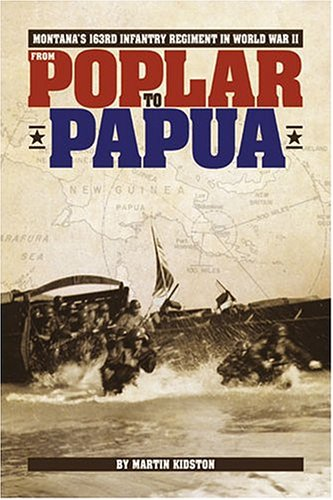 From Poplar to Papua: Montana's 163rd Infantry Reginment in World War II (WWII, 2, Two)