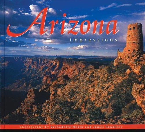 Arizona Impressions: photography by Bernadette Heath, photography by James Randklev