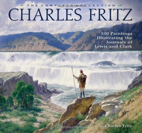 9781560374466: Charles Fritz, the Complete Collection: 100 Paintings Illustrating the Journals of Lewis and Clark