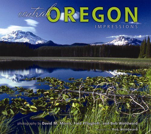 Central Oregon Impressions (Impressions (Farcountry Press)): Morris, photography by David M.