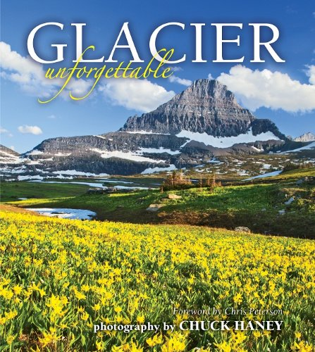 Glacier Unforgettable: photography by Chuck Haney