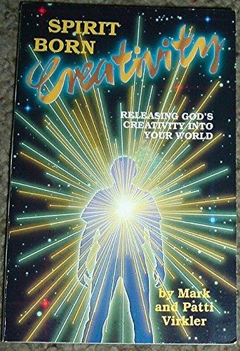 Spirit Born Creativity (1560430044) by Virkler, Mark; Virkler, Patti