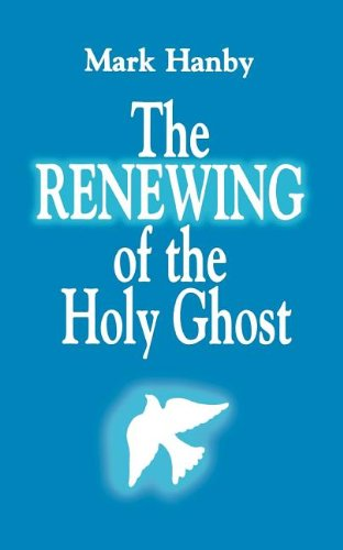The Renewing of the Holy Ghost - Mark Hanby