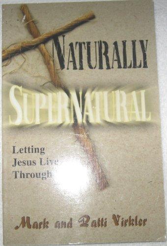 Naturally Supernatural: Virkler, Mark