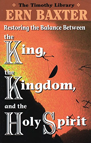 The King, the Kingdom and the Holy Spirit (Timothy Library): Baxter, Ern