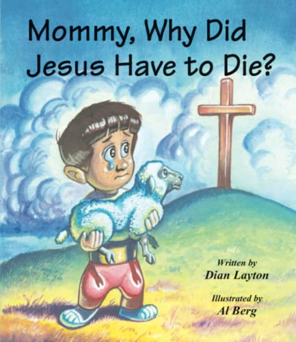 Mommy, Why Did Jesus Have to Die? (1560431466) by Dian Layton