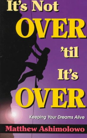 Its Not Over til Its Over by: Matthew Ashimolowo