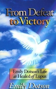 9781560432340: From Defeat to Victory: Emily Dotson's Life as Healed of Lupus