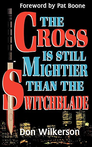 The Cross Is Still Mightier Than the Switchblade: Wilkerson, Don